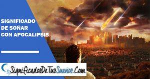 Significado de soñar con apocalipsis