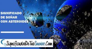 que significa soñar con asteroides