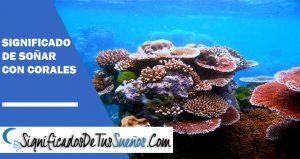 que significa soñar con corales