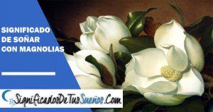 que significa soñar con magnolias