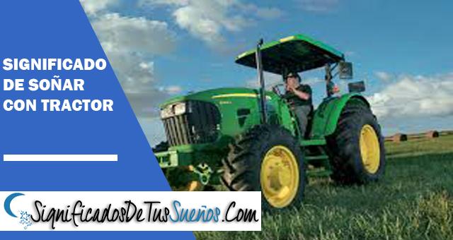 Significado de soñar con un tractor