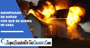 que significa soñar que se quema mi casa