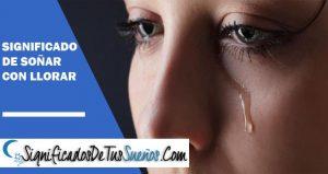 Significado de soñar con llorar | lo nunca contado!!