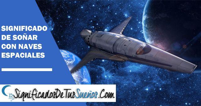 Significado de Soñar con Naves Espaciales