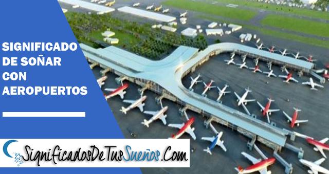 Significado de soñar con aeropuertos