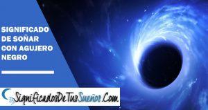 Significado de soñar con agujeros negros